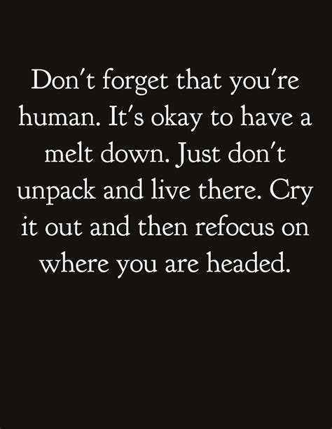 Dont Bet On It don t forget that you re human it s okay to melt