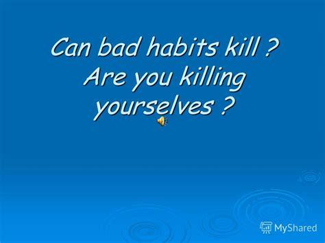 презентация на тему quot can bad habits kill are you