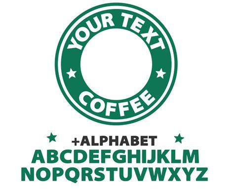 Starbucks Svg Starbucks Custom Logo Template Svg Coffee Svg Customizable Logo Templates