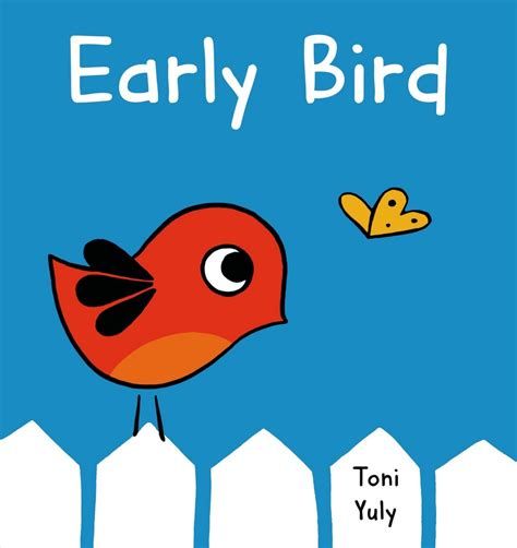 the early birds books early bird toni yuly macmillan