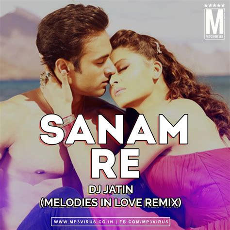 download mp3 song sanam re dj remix sanam re melodies in love remix dj jatin