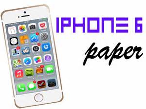 How To Make A Paper Iphone That Works - how to make iphone 6 paper