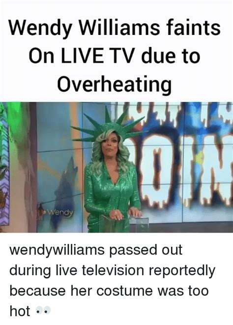 Wendy Williams Memes - wendy williams faints on live tv due to overheating end