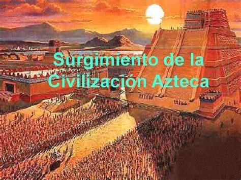 imagenes civilizacion azteca surgimiento de la civilizaci 243 n azteca