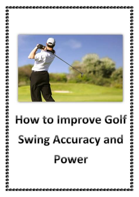 improving golf swing how to improve golf swing accuracy and power