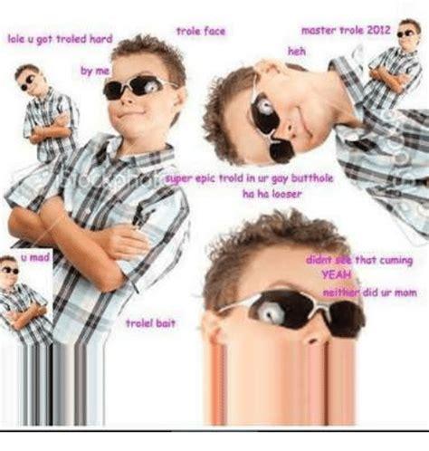 Ur Gay Meme - 25 best memes about trole face trole face memes