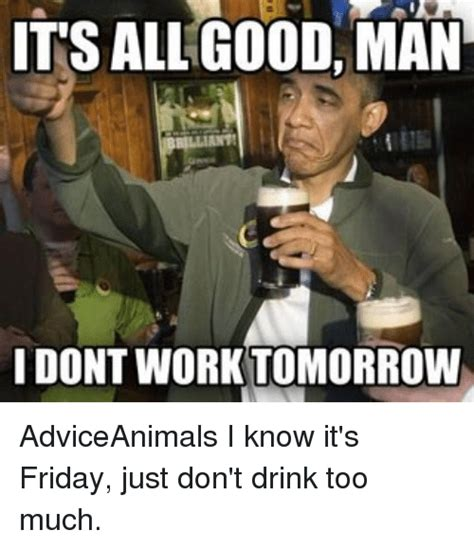 Know It All Meme - its all good man i dont work tomorrow adviceanimals i know