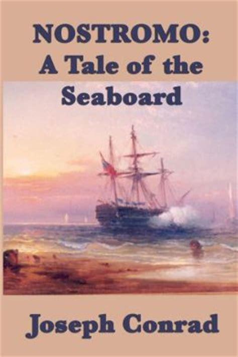 nostromo a tale of nostromo a tale of the seaboard by joseph conrad