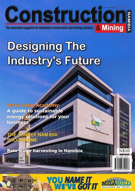 design magazine namibia construction and mining magazine sep oct 2017 by