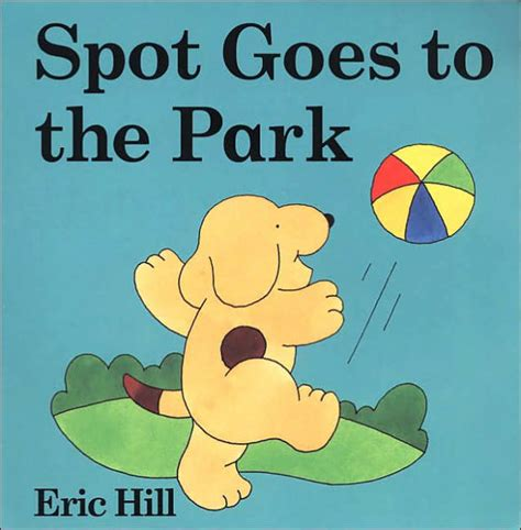 libro spot goes to the spot goes to the park by eric hill board book barnes noble 174