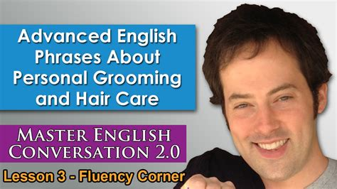 For Your Hair And Personality Grooming by Advanced Phrases 6 Personal Grooming And Hair