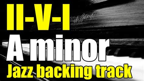 swing backing track ii v i jazz swing backing track in a minor 120 bpm youtube