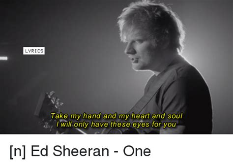 ed sheeran you are the only one lyrics take my hand and my heart and soul will only have