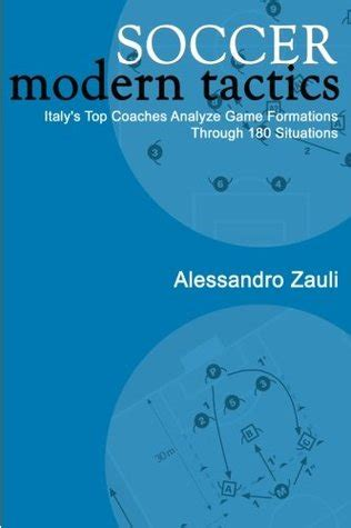 soccer modern tactics italys soccer modern tactics italy s top coaches analyze game formations through 180 situations by