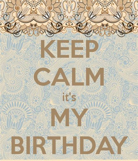 Quotes On Your Own Birthday Keep Calm It S My Birthday Party Pinterest Keep