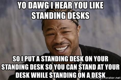 where can i buy a standing desk yo dawg i hear you like standing desks so i put a standing
