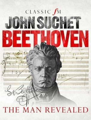 beethoven biography suchet beethoven the man revealed by john suchet reviews