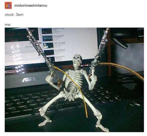 Skeleton Meme - me at 3 am the best meme for insomniacs smosh