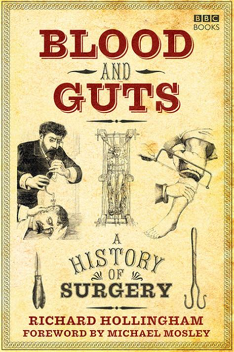 blood and guts in high school books blood and guts a history of surgery by hollingham richard