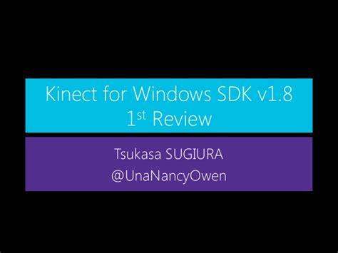 8 revision v1 kinect for windows sdk v1 8 1st review