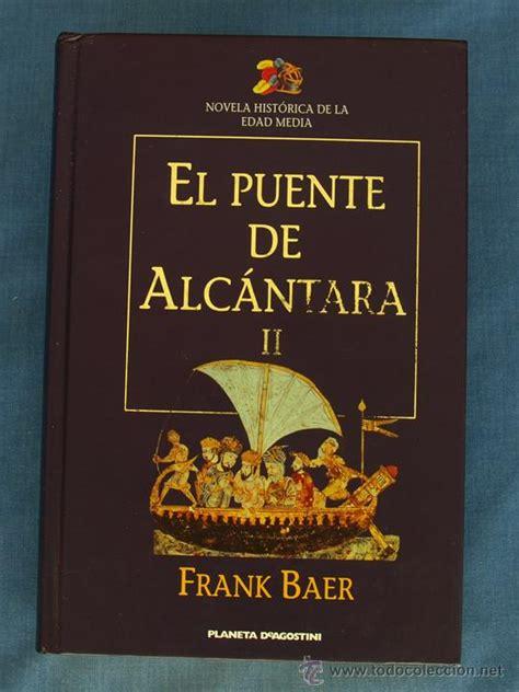 libro el puente de alcntara el puente de alc 225 ntara ii frank baer col n comprar libros de novela hist 243 rica en