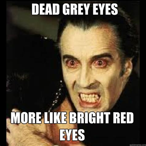 Red Eyes Meme - dead grey eyes more like bright red eyes creepy vire