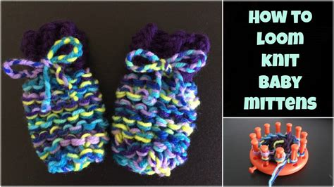 how to loom knit baby mittens how to loom knit baby mittens for beginners wacky loom