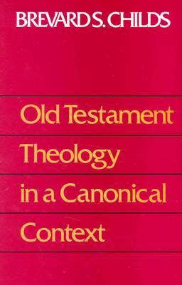 testament theology for christians from ancient context to enduring belief books testament theology in a canonical context by brevard s