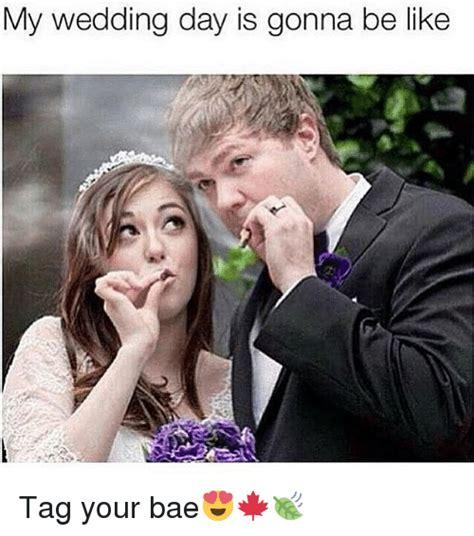 Wedding Day Meme - my wedding day is gonna be like tag your bae bae meme