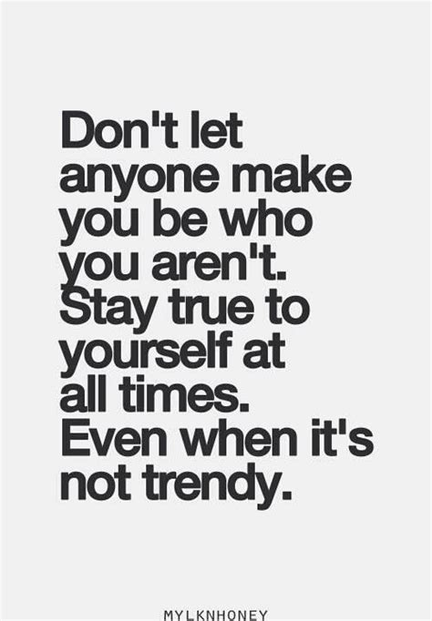 9 Ways To Stay True To Yourself by Keep True To Yourself Quotes Quotesgram