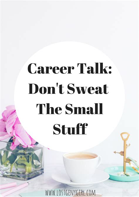 The Talk Com Sweepstakes - career talk tuesday don t sweat the small stuff week 1