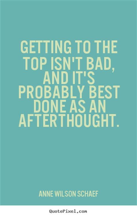 Probably Isnt by Make Picture Quotes About Success Getting To The Top Isn