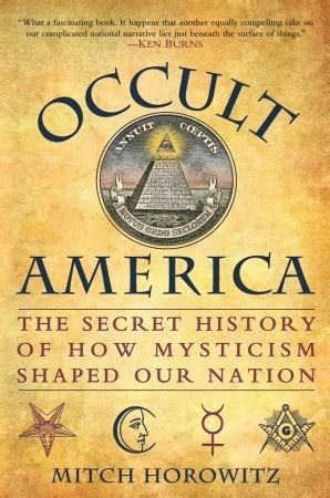 the secret history of occult america the secret history of how mysticism shaped