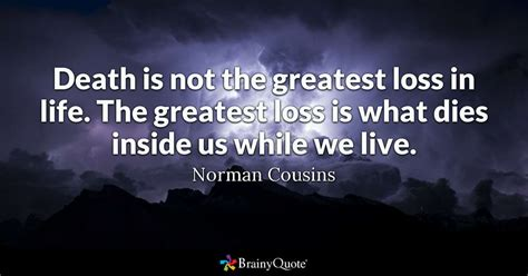 over time things died down considerably during the 60s however death is not the greatest loss in life the greatest loss