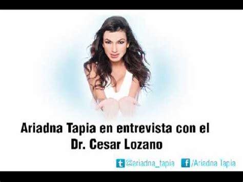 entrevista con el viro ariadna tapia en entrevista con el dr cesar lozano viyoutube
