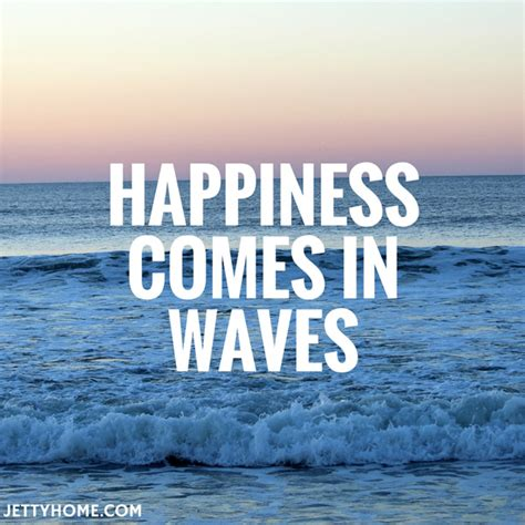 sea quotes happiness comes in waves quotes