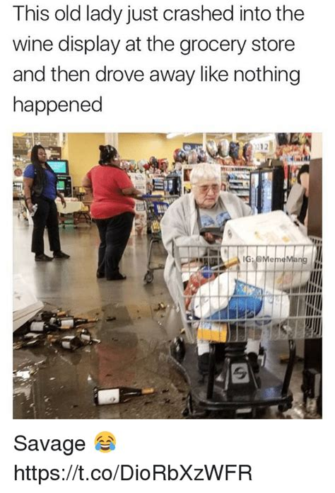 Grocery Meme - this old lady just crashed into the wine display at the