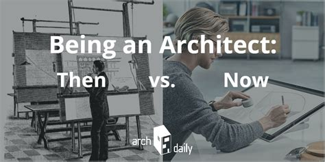 being an architect then versus now archdaily
