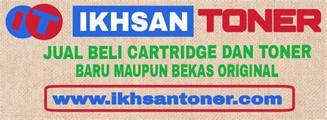 Jual Beli Cartridge Bekas by Jual Beli Tinta Toner Bekas Samarinda Ikhsan Toner
