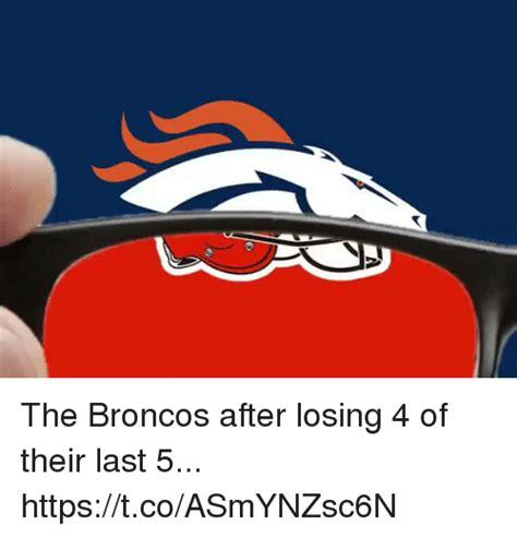 Broncos Losing Meme - the broncos after losing 4 of their last 5