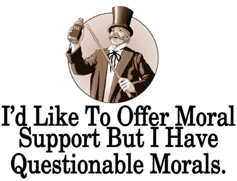 questionable morals like success i d like to offer moral support but i have questionable