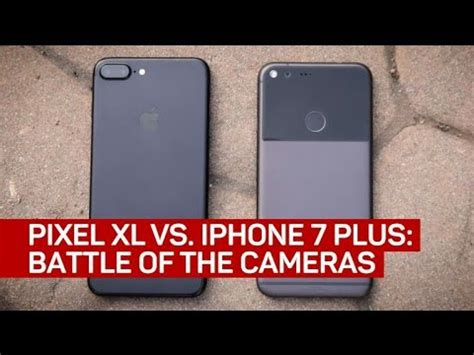 pixel xl vs iphone 7 plus battle of the cameras