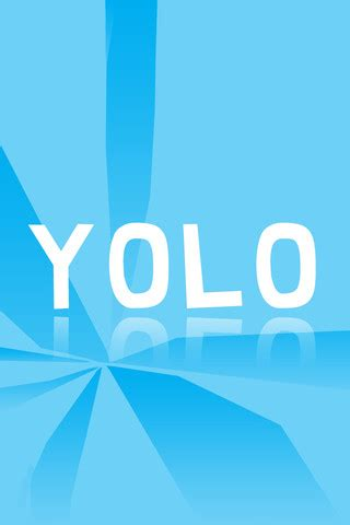 yolo you only live once entertainment live once don`t have