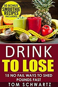 Top 8 Ways To Shed Pounds Fast by Drink To Lose 15 No Fail Ways To Shed Pounds Fast