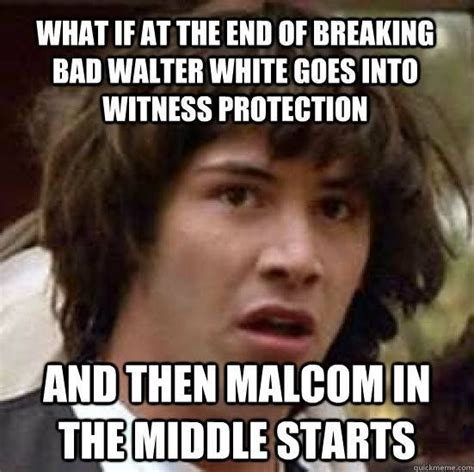 Breaking Bad Malcolm In The Middle Meme - have you seen the meme what if at the end of breaking bad