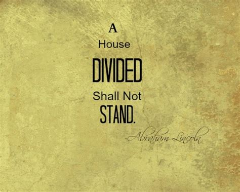 A House Divided Quote by 30 Wise And Meaningful Abraham Lincoln Quotes