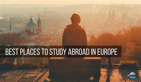 best places to study abroad 12 best places to study abroad in europe goabroad