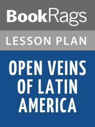 open veins of latin open veins of latin america five centuries of the pillage of a continent lesson plans by