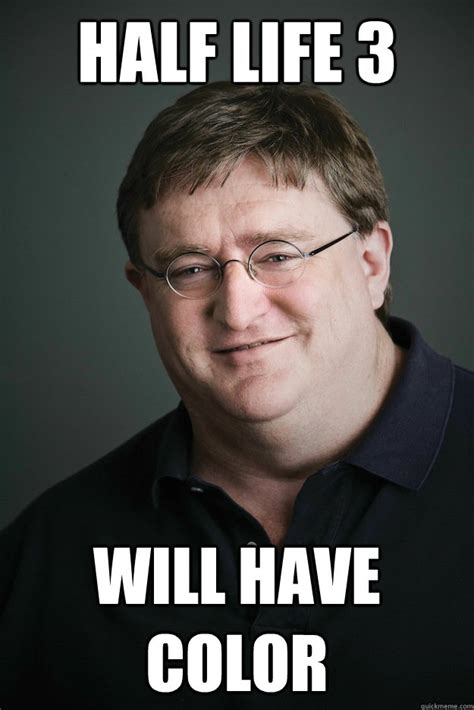 Half Life 3 Meme - half life 3 will have color gabe newell quickmeme