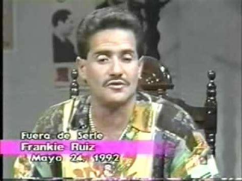 imagenes de frankie ruiz donsalserisimo frankie ruiz entrevista 1992 vol2 youtube